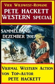 Pete Hackett Western Special Dezember 2017 - Vier Wildwest-Romane: Sammelband ebook by Pete Hackett