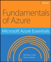 Microsoft Azure Essentials - Fundamentals of Azure ebook by Michael Collier, Robin Shahan