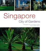 Singapore: City of Gardens ebook by William Warren,Luca Invernizzi Tettoni