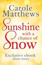 Sunshine, with a Chance of Snow ebook by Carole Matthews