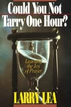 Could You Not Tarry ebook by Larry Lea