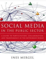 Social Media in the Public Sector - A Guide to Participation, Collaboration and Transparency in The Networked World ebook by Ines Mergel