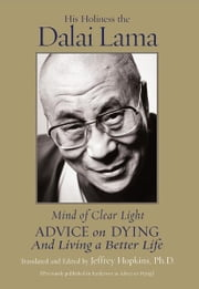 Mind of Clear Light - And Living a Better Life ebook by His Holiness the Dalai Lama,Jeffrey Hopkins, Ph.D.,Jeffrey Hopkins, Ph.D.