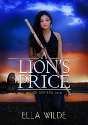 A Lion's Price - a Lion Shifters novel 電子書籍 by Ella Wilde, Vered Ehsani