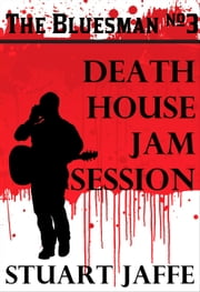 Death House Jam Session - The Bluesman, #3 ebook by Stuart Jaffe