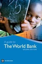 A Guide To The World Bank, Second Edition ebook by World Bank