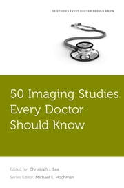 50 Imaging Studies Every Doctor Should Know ebook by Michael E. Hochman