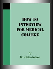 How to Interview for Medical College ebook by Kristen Nelson, D.V.M.