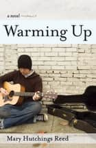 Warming Up - A Novel ebook by Mary Hutchings Reed