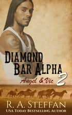 Diamond Bar Alpha 2: Angel & Vic ebook by R. A. Steffan, Jaelynn Woolf