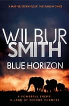 Blue Horizon - The Courtney Series 11 ebook by Wilbur Smith