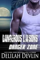 Dangerous Liaisons - Danger Zone, #1 ebook by Delilah Devlin