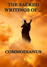 The Sacred Writings of Commodianus - Extended Annotated Edition ebook by Commodianus,Robert Ernest Wallis