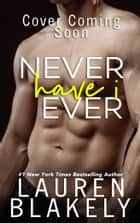 Never Have I Ever ebook by Lauren Blakely