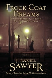 Frock Coat Dreams - Romances, Nightmares, and Fancies from the Steampunk Fringe ebook by J. Daniel Sawyer