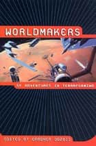 Worldmakers ebook by Gardner Dozois