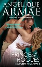 Prince of Rogues (Seduced by Scandal 5) ebook by Angelique Armae