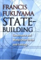 State-Building - Governance and World Order in the 21st Century eBook by Francis Fukuyama