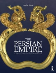The Persian Empire - A Corpus of Sources from the Achaemenid Period ebook by A. Kuhrt