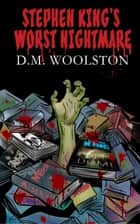 Stephen King's Worst Nightmare ebook by D.M. Woolston