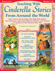 Teaching With Cinderella Stories From Around the World: Lessons and Activities That Help Kids Explore Story Elements, Appreciate Different Cultures, a ebook by Hollenbeck, Kathleen M.