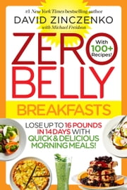 Zero Belly Breakfasts - Lose Up to 16 Pounds in 14 Days with Quick & Delicious Morning Meals! ebook by Kobo.Web.Store.Products.Fields.ContributorFieldViewModel