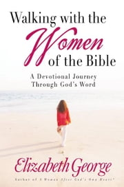 Walking with the Women of the Bible ebook by Elizabeth George
