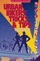 Urban Bikers' Tricks & Tips - Low-Tech & No-Tech Ways to Find, Ride, & Keep a Bicycle ebook by Dave Glowacz