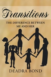Transitions. The Difference Between Me and Her ebook by Deadra Bond