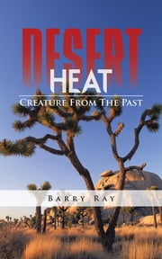 Desert Heat - Creature From The Past ebook by Barry Ray