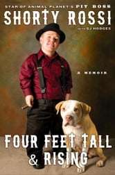 Four Feet Tall and Rising - A Memoir ebook by Shorty Rossi