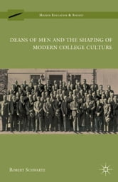 Deans of Men and the Shaping of Modern College Culture ebook by R. Schwartz