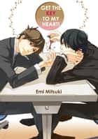 Get The Key To My Heart (Yaoi Manga) - Volume 1 ebook by Emi Mitsuki