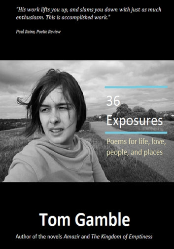 36 Exposures - Poems for life, love, people, and places ebook by Tom Gamble