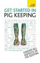 Get Started In Pig Keeping: Teach Yourself ebook by Tony York