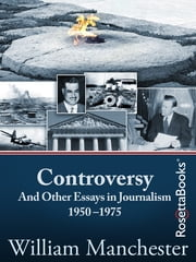 Controversy - And Other Essays in Journalism 1950–1975 ebook by William Manchester