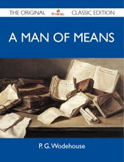 A Man of Means - The Original Classic Edition ebook by Wodehouse P