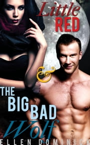 Little Red and the Big Bad Wolf: A BBW Paranormal Erotic Fairy Tale ebook by Ellen Dominick