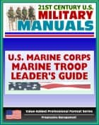 21st Century U.S. Military Manuals: Marine Troop Leader's Guide Marine Corps Field Manual - FMFRP 0-6 (Value-Added Professional Format Series) ebook by Progressive Management