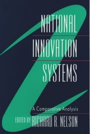 National Innovation Systems - A Comparative Analysis ebook by Richard R. Nelson