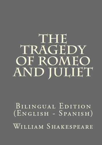 The Tragedy Of Romeo And Juliet - Bilingual Edition (English – Spanish) ebook by William Shakespeare