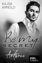 Be my Secret – Antonio ebook by Kajsa Arnold