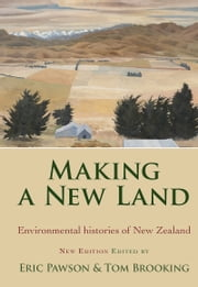 Making a New Land - Enviromental Histories of New Zealand ebook by Eric Pawson,Tom Brooking