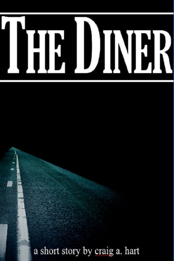 The Diner (A Short Story) ebook by Craig A. Hart