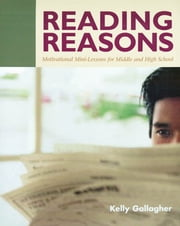 Reading Reasons - Motivational Mini-Lessons for Middle and High School ebook by Kelly Gallagher