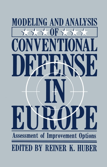 Modeling and Analysis of Conventional Defense in Europe - Assessment of Improvement Options ebook by Reiner K. Huber