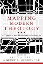 Mapping Modern Theology ebook by Kelly M. Kapic,Bruce L. McCormack