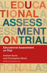 Educational Assessment on Trial ebook by Andrew Davis,Professor Christopher Winch,Gerard Lum