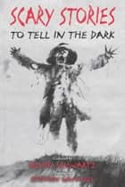 Scary Stories to Tell in the Dark ebook by Alvin Schwartz, Stephen Gammell