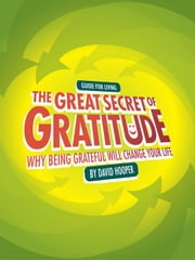 The Great Secret of Gratitude - Why Being Grateful Will Change Your Life ebook by Hooper, David